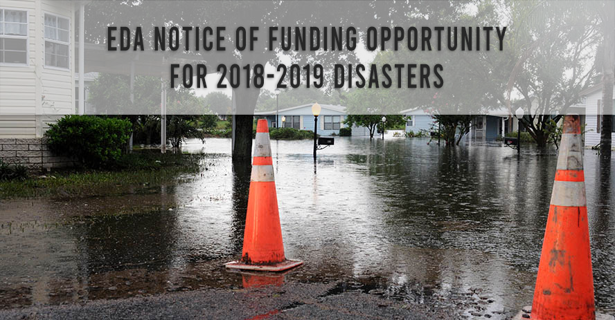 EDA Makes Available $587 Million in Disaster Supplemental Funding for 2018 Disasters and 2019 Tornadoes and Floods.
